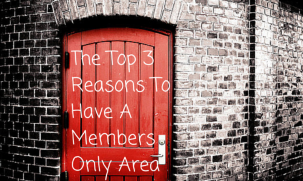 The-Top-3-Reasons-To-Have-A-Members-Area
